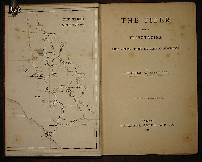 Strother A. - Smith M.A. The Tiber and its Tributaries, their natural history and classical associations 1877 London Longmans, Green, and Co.