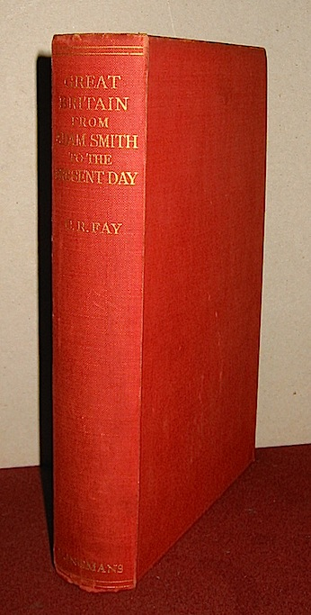 C.R. Fay Great Britain from Adam Smith to the present day. An economic and social survey 1932 London Longmans, Green and Co.