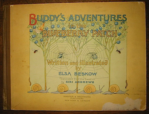Elsa Beskow Buddy's adventures in the blueberry patch. Written and illustrated by Elsa Beskow. Translated from the Swedish by Siri Andrews s.d. (1931) New York & London Harper & Brothers Publishers