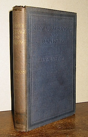 H.T. Easton Money, exchange, and banking in their practical, theoretical, and legal aspects. A complete manual for bank officials, business men and students of commerce. Second edition s.d. London Pitman & Sons