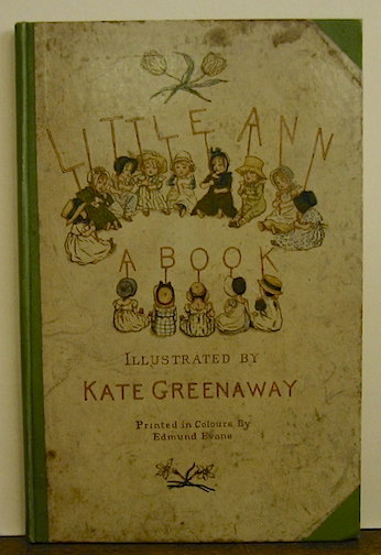 Jane and Ann Taylor Little Ann and other poems... illustrated by Kate Greenaway. Printed in colours by Edmund Evans s.d. (1883) London - New York George Routledge & Sons