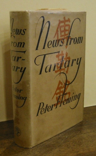 Peter Fleming News from Tartary: a journey from Peking to Kashmir 1936 London Jonathan Cape