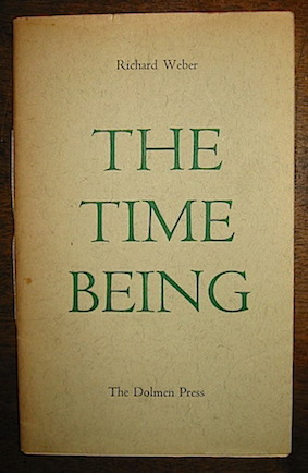 Richard Weber The time being. A poem in three parts... 1957 Dublin The Dolmen Press