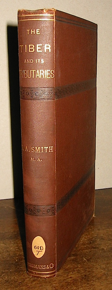 Strother A. - Smith M.A.  The Tiber and its Tributaries, their natural history and classical associations 1877 London