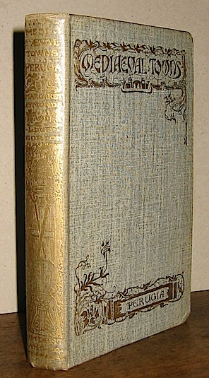Symonds Margaret - Duff Gordon Lina  The story of Perugia... Illustrated by Helen M. James 1908 London