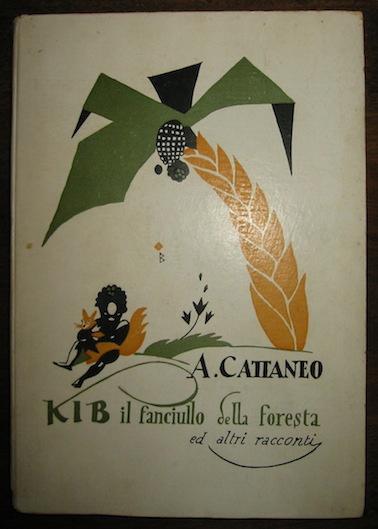 A. Cattaneo Kib il fanciullo della foresta ed altri racconti con 35 illustrazioni di Piero Bernardini s.d. Firenze Nemi