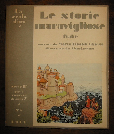 Maria Tibaldi Chiesa Le storie maravigliose. Fiabe... illustrate da Gustavino 1951 Torino Unione Tipografico-Editrice Torinese