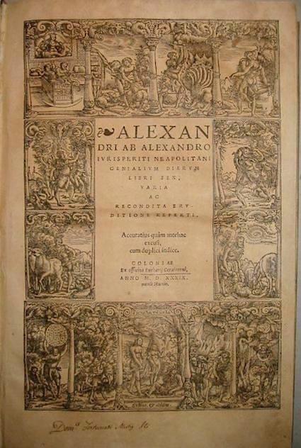 Alessandro Alessandri Genialium dierum Libri sex, varia ac recondita eruditione referti... 1539 Coloniae Ex Officina Eucharij Cervicorni