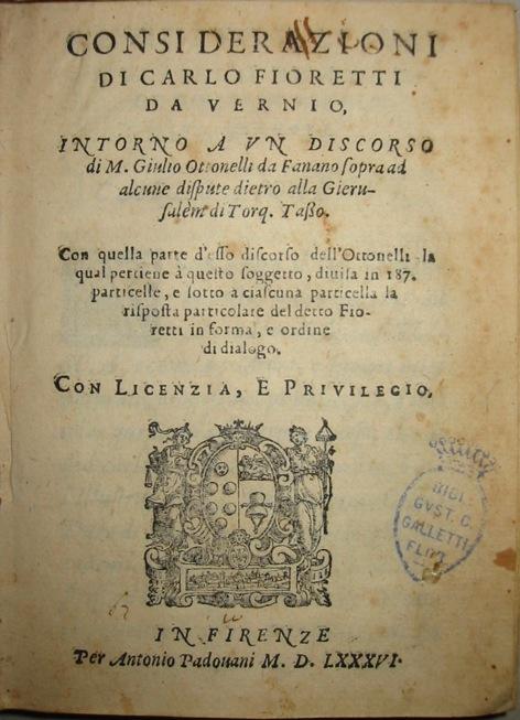 Carlo Fioretti Considerazioni intorno a un discorso di Giulio Ottonelli da Fanano sopra ad alcune dispute dietro la Gierusalemme di Torq. Tasso 1586 Firenze Padovani