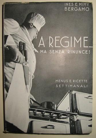 Ines e Mimy Bergamo A regime...ma senza rinunce! Menus e ricette settimanali...  1933 Milano Hoepli