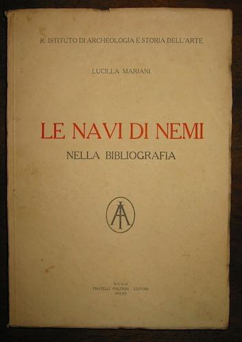 Lucilla Mariani Le navi di Nemi nella bibliografia 1941 Roma Fratelli Palombi per Istituto di archeologia e storia dell'arte