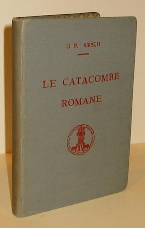 G. P. Kirsch Le Catacombe romane 1933 Roma Pontificio Istituto di archeologia cristiana