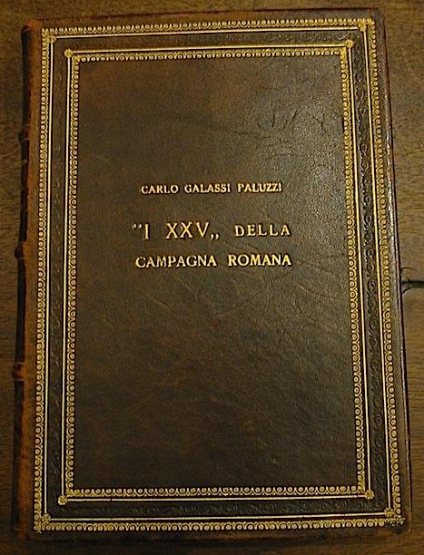 Carlo Galassi Paluzzi I 'XXV' della Campagna romana. Prefazione di Federico Hermanin 1922 Roma Alfieri & Lacroix