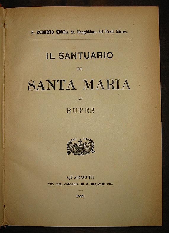 p. Roberto da Monghidoro di Frati Minori  Serra Il Santuario di Santa Maria ad Rupes 1899 Quaracchi Tip. del Collegio di Bonaventura