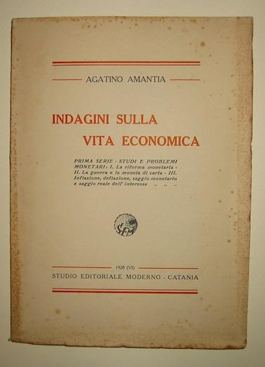 Agatino Amantia Indagini sulla vita economica. Prima serie-studi e problemi monetari... 1928 Catania Studio editoriale moderno