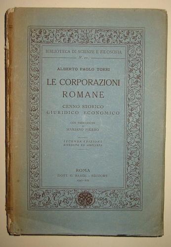 Alberto Paolo Torri Le corporazioni romane. Cenno storico, giuridico, economico. Predazione di Mariano Pierro 1941 Roma Bardi