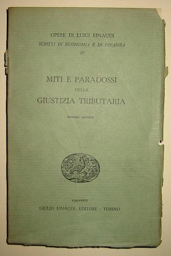 Luigi Einaudi Miti e paradossi della giustizia tributaria. Seconda edizione 1940 Torino Einaudi