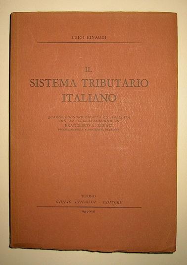 Luigi Einaudi Il sistema tributario italiano. Quarta edizione rifatta ed ampliata con la collaborazione di Francesco A. Rèpaci 1939 Torino Einaudi
