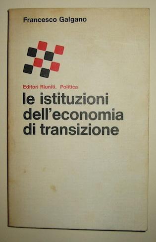 Francesco Galgano Le istituzioni dell'economia di transizione 1978 Roma Editori riuniti