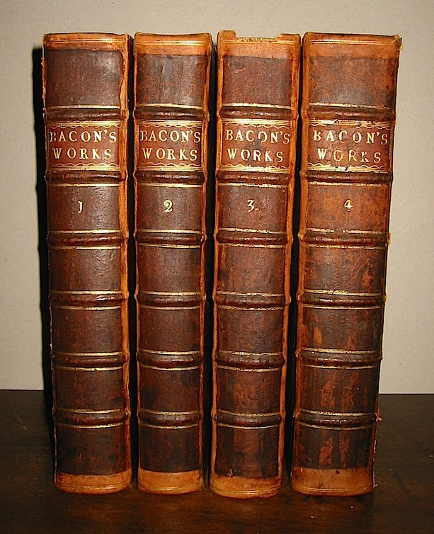 Francis Bacon, The works of Francis Bacon, Baron of Verulam, Viscount St. Alban, Lord High Chancellor of England. In four volumes. With several Additional Pieces, never before printed in any Edition of his Works. To which is prefixed, a new life of the Author, by Mr.Mallet, 1740, London, A. Millar