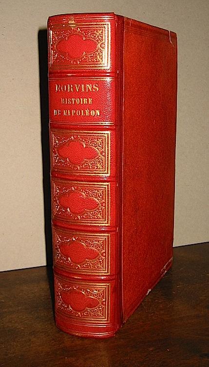 M., de Norvins Histoire de Napoléon... Illustreé par Raffet et Vernet 1839 Bruxelles Société Typographique Belge