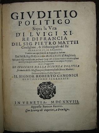 Pietro Mattei Giuditio politico sopra la vita di Luigi XI Re di Francia... 1628 Venetia appresso Barezzo Barezzi