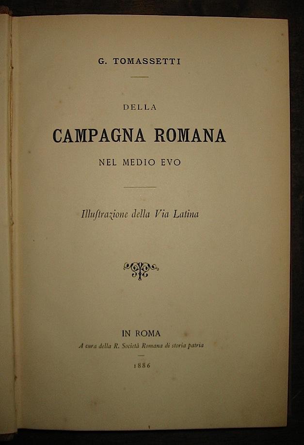 G. Tomassetti Della campagna romana nel medioevo. Illustrazione della via Latina 1886 Roma Società  romana di storia patria