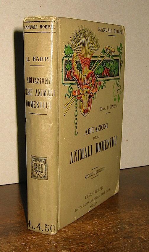 Ugo Barpi Abitazioni degli animali domestici... seconda edizione riveduta ed ampliata 1911 Milano Ulrico Hoepli