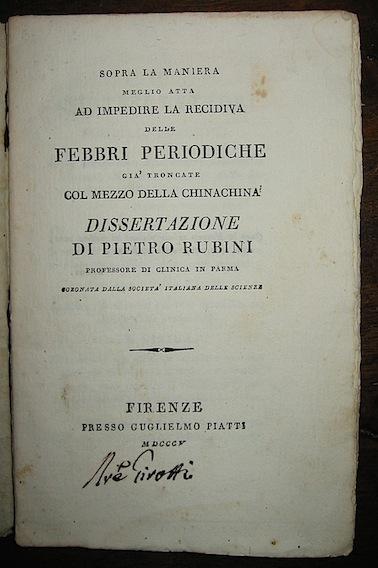 Pietro Rubini Sopra la maniera meglio atta ad impedire la recidiva delle febbri periodiche già  troncate col mezzo della chinachina 1805 Firenze Piatti