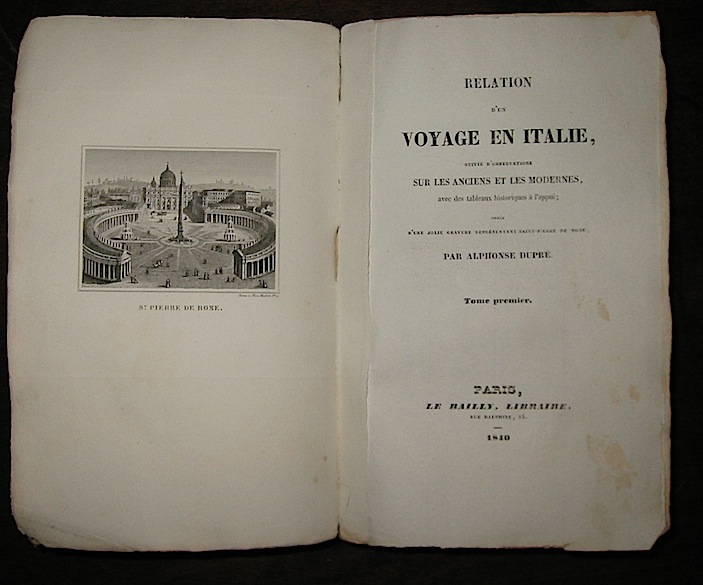 Alphonse Dupré Relation d'un voyage en Italie, suivie d'observations sur les anciens et les modernes... Tome premier (e Tome second) 1840 Paris Le Bailly Libraire