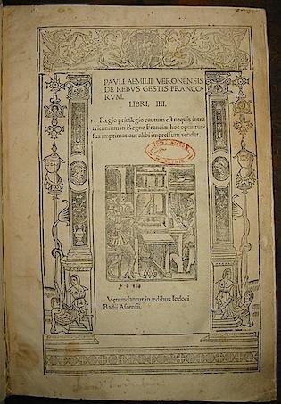 Aemylius (Emilio, Emili) Paulus, veronensis De rebus gestis Francorum Libri IIII (= IX)... s.d. (ma 1517) (Paris)
