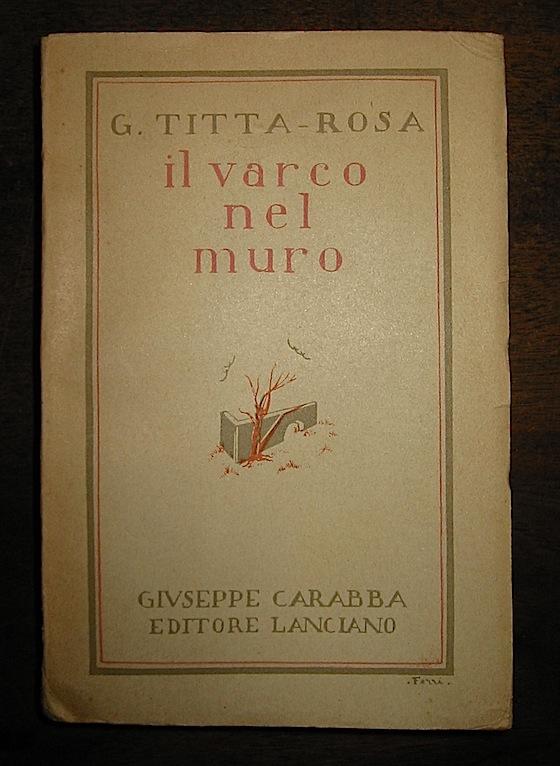 G. Titta Rosa Il varco nel muro. Racconti s.d. (ma 1931) Lanciano Giuseppe Carabba