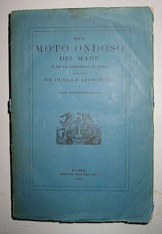 Alessandro Cialdi Sul moto ondoso del mare e su le correnti di esso specialmente su quelle littorali 1866 Roma Tipografia delle Belle Arti