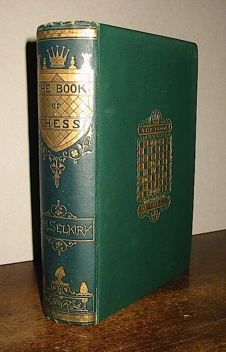 George H. Selkirk, The book of chess. A popular and comprehensive guide to all players of that intellectual game with the latest discoveries and full instructions for blindfold chess, 1868, London, Houlston and Wright