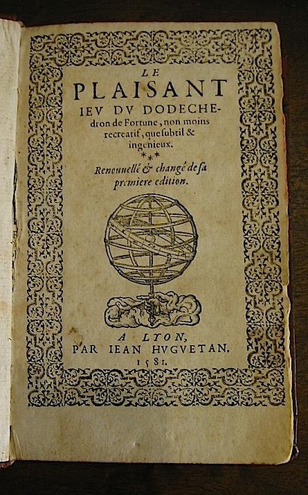 Anonimo (Jean de Meung)  Le plaisant ieu du dodechedron de Fortune, non moins recreatif, que subtil & ingenieux. Renouvellé & changé de sa premiere edition 1581 Lyon