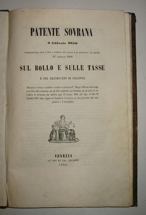 Patente sovrana 8 febbraio 1850 obbligatoria per tutti i dominii nei quali è in attività la legge 27 gennaio 1840 sul bollo e sule tasse e pel Granducato di Cracovia... 1850 Venezia
