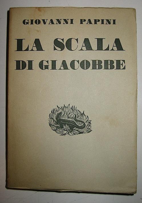 Giovanni Papini La scala di Giacobbe (1919-1930) 1932 Firenze Vallecchi