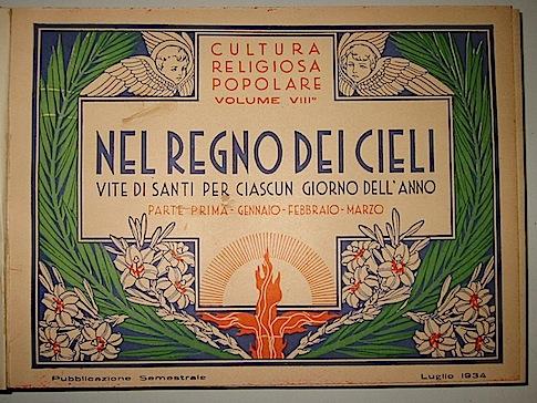 AA.VV. Regno (Nel) dei cieli: Vite di Santi per tutti i giorni dell'anno con illustrazioni di Filippo Bigioli 1934-1936 Viterbo Cultura religiosa popolare
