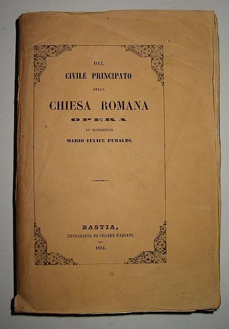 Mario Felice Peraldi Del civile principato della Chiesa romana 1851 Bastia Tipografia di Cesare Fabiani