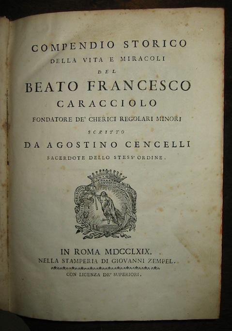 Agostino Cencelli Compendio storico della vita e miracoli del Beato Francesco Caracciolo fondatore de' Cherici regolari minori 1769 Roma Zempel