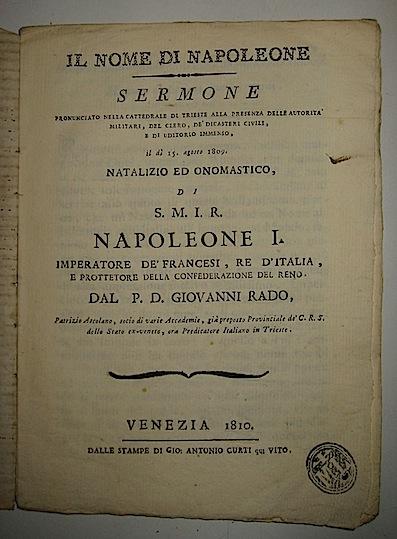 Giovanni Rado Il nome di Napoleone. Sermone pronunciato nella cattedrale di Trieste... il dì 15 Agosto 1809... 1810 Venezia Gio. Antonio Curti