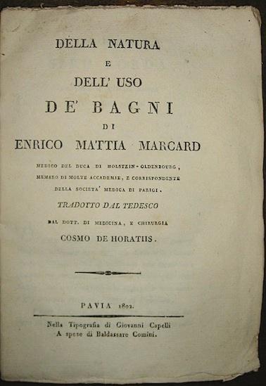 Enrico Mattia Marcard Della natura e dell'uso de' bagni 1802 Pavia Tipografia di Giovanni Capelli