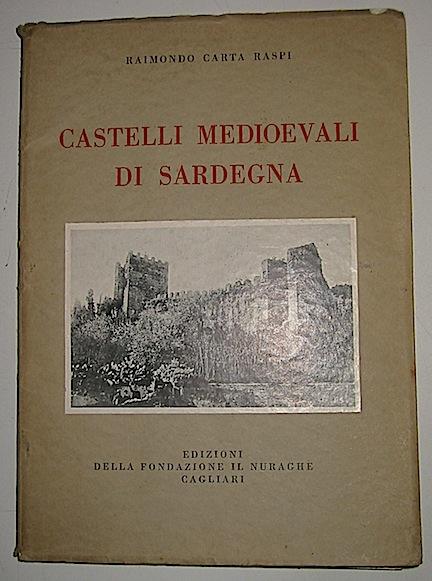 Raimondo Carta Raspi Castelli medioevali di Sardegna 1933 Cagliari Edizioni della Fondazione Il Nuraghe