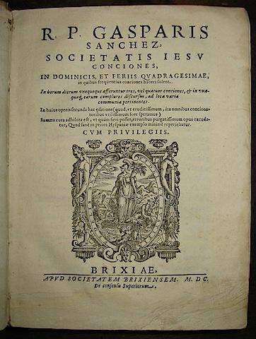 Gaspar Sanchez R.P. Gasparis Sanchez Societatis Iesu Conciones in Dominicis et feriis quadragesimae... 1600 Brixiae apud Societatem brixiensem