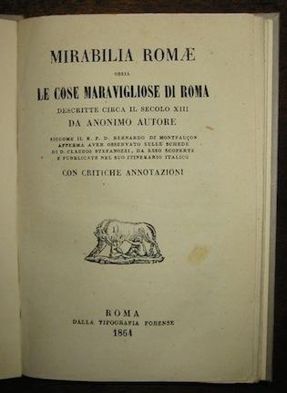 Anonimo Mirabilia Romae ossia le cose maravigliose di Roma descritte circa il secolo XIII da anonimo autore... 1864 Roma Tipografia Forense