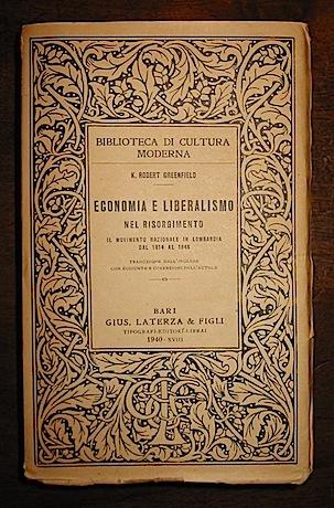 K. Robert Greenfield Economia e liberalismo nel Risorgimento. Il movimento nazionale in Lombardia dal 1814 al 1848. Traduzione dall'inglese con aggiunte e correzioni dell'Autore 1940 Bari Laterza