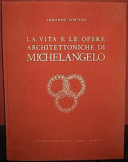 Armando Schiavo La vita e le opere architettoniche di Michelangelo 1953 Roma La Libreria dello Stato
