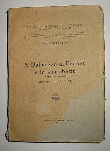 Alfonso Maria Riberi S. Dalmazzo di Pedone e la sua Abazia (Borgo S. Dalmazzo) con documenti inediti 1929 Torino Tipografia moderna