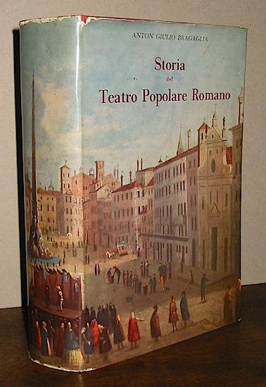 Anton Giulio Bragaglia Storia del teatro popolare romano 1958 Roma Casa Editrice Carlo Colombo