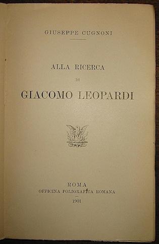 Giuseppe Cugnoni Alla ricerca di Giacomo Leopardi 1901 Roma Officina Poligrafica Romana